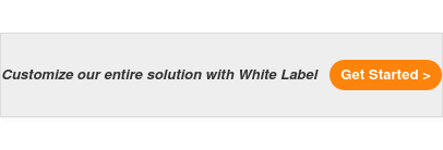 Customize our entire solution with White Label Get Started >