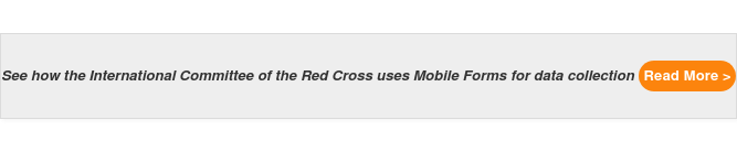 See how the International Committee of the Red Cross uses Mobile Forms for  data collection Read More >