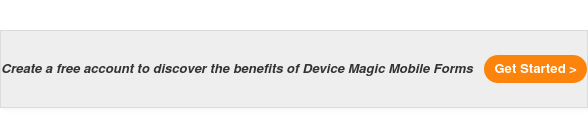 Start a free 14-day trial to discover the benefits of Device Magic Mobile Forms Start a Trial >