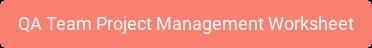 QA Team Project Management Worksheet