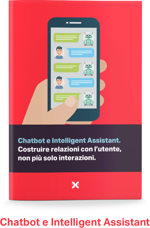 Chatbot e Intelligent Assistant: Costruire relazioni con l'utente, non più solo relazioni.