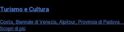 Turismo e Cultura Costa, Biennale di Venezia, Alpitour, Provincia di Padova... Scopri di più