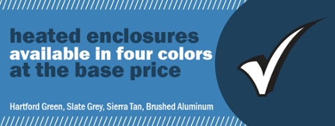 heated enclosures available in four colors at base price