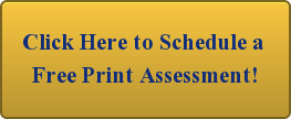 Click Here to Schedule a  Free Print Assessment!