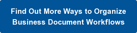 Find Out More Ways to Organize  Business Document Workflows