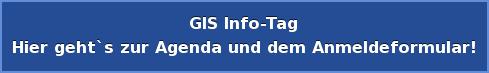 GIS Info-Tag Hier geht`s zur Agenda und dem Anmeldeformular!