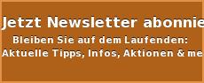 Jetzt Newsletter abonnieren!  Bleiben Sie auf dem Laufenden:  Aktuelle Tipps, Infos, Aktionen & mehr