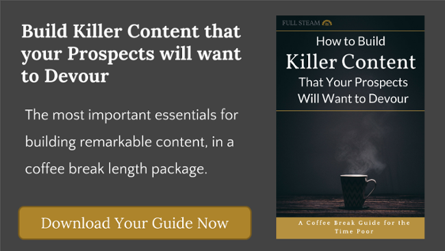Build killer content that your prospects will want to devour