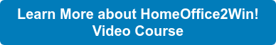 Learn More about HomeOffice2Win!   Video Course