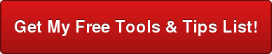 Get My Free Tools & Tips List!