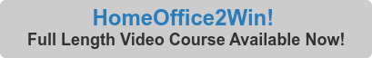 HomeOffice2Win!  Full Length Video Course Available Now!