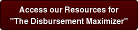 "Access our Resources for  ""The Disbursement Maximizer"""
