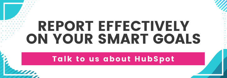 Report effectively on your SMART goals - talk to us about HubSpot.