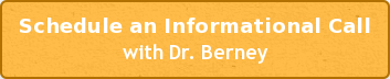 Schedule an Informational Call with Dr. Berney