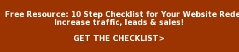 Free Resource: 10 Step Checklist for Your Website Redesign   Increase traffic, leads & sales!     GET THE CHECKLIST>