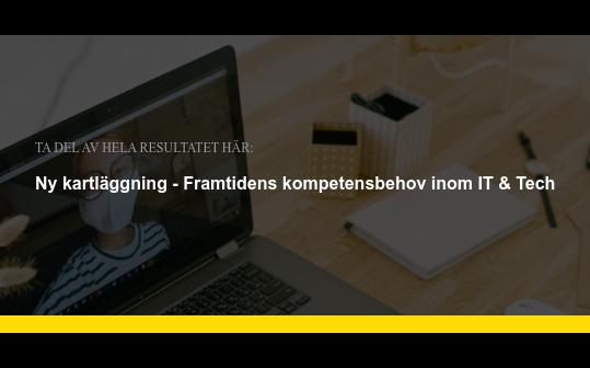 Trender & spaningar Ny kartläggning - Framtidens kompetensbehov inom IT & Tech