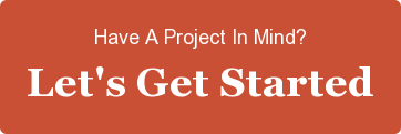 Have A Project In Mind? Let's Get Started