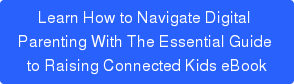 Learn How to Navigate Digital  Parenting With The Essential Guide  to Raising Connected Kids eBook