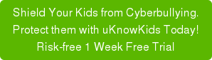 shield your kids from cyberbullying. protect them with uknowkids. try free for 30 days!