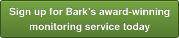 Sign up for Bark's award-winning  monitoring service today