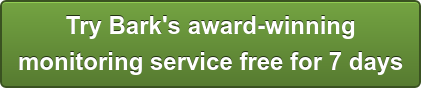 Try Bark's award-winning  monitoring service free for 7 days