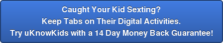 Caught your kids sexting? Set boundaries and keep tabs on their digital activities with a 30 day free uKnowKids trial