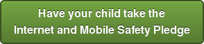 Have your child take the Internet and Mobile Safety Pledge