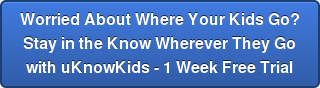 Worried about where your kids are? Stay in the know wherever they go with a 30 day free trial of uKnowKids