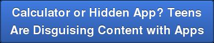 Calculator or Hidden App? Teens Are Disguising Content with Apps