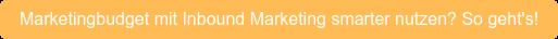 Marketingbudget mit Inbound Marketing smarter nutzen? So geht's!
