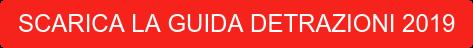 SCARICA LA GUIDA DETRAZIONI 2019