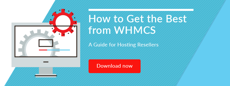 How to get the best out of WHMCS: A Guide for Hosting Resellers