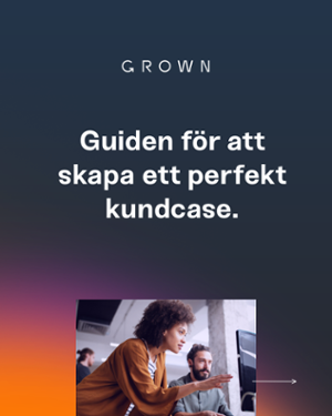 Guide-skapa-perfekta-kundcase-Grown