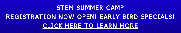 STEM Summer Camp Registration now open! Early Bird Specials! Click here to Learn more