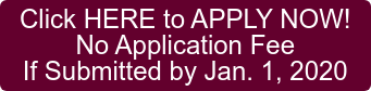 APPLY NOW! No Application Fee If Received by Jan. 1, 2020