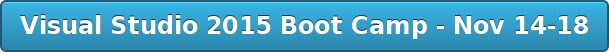 Visual Studio 2015 Boot Camp - Nov 14-18
