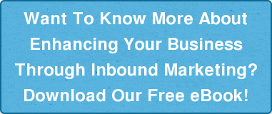 Want To Know More About Enhancing Your Business Through Inbound Marketing?  Download Our Free eBook!
