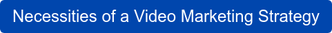 Necessities of a Video Marketing Strategy