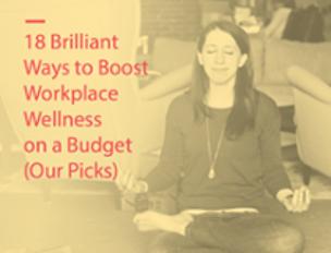 Get 18 Brilliant Ways to Boost Workplace Wellness