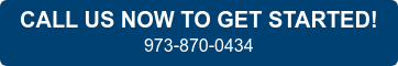 CALL US NOW TO GET STARTED! 973-870-0434