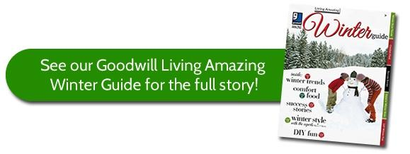See the full story in our Goodwill Living Amazing Winter Guide