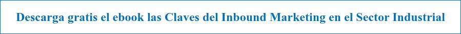 Descarga Gratiselebook Las Claves del Inbound Marketing en el Sector  Industrial