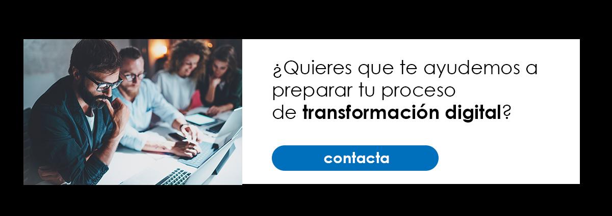 ¿Quieres que te ayudemos a preparar tu proceso de transformación digital? Contacta
