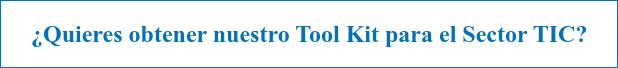 ¿Quieres obtener nuestro Tool Kit para el Sector TIC?