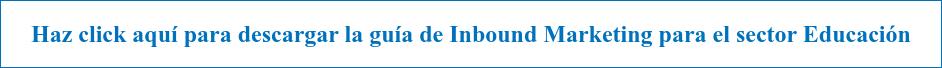 Haz click aquí para descargar la guía de Inbound Marketing para el sector  Educación