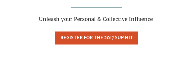 Unleash your Personal & Collective Influence  Register for the 2017 Summit