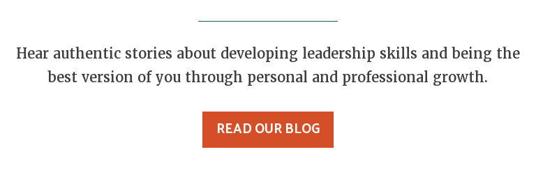 Hear authentic stories about developing leadership skills and being the best  version of you through personal and professional growth. Read Our Blog