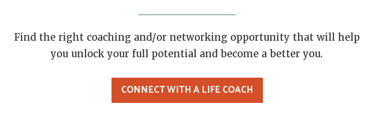 Find the right coaching and/or networking opportunity that will help you  unlock your full potential and become a better you. Connect with a Life Coach