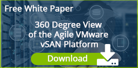 White Paper - 360 Degree View of the Agile VMware vSAN Platform