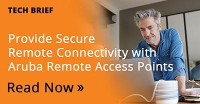 Read the tech brief - Provide Secure Connectivity - Aruba Remote Access Points
